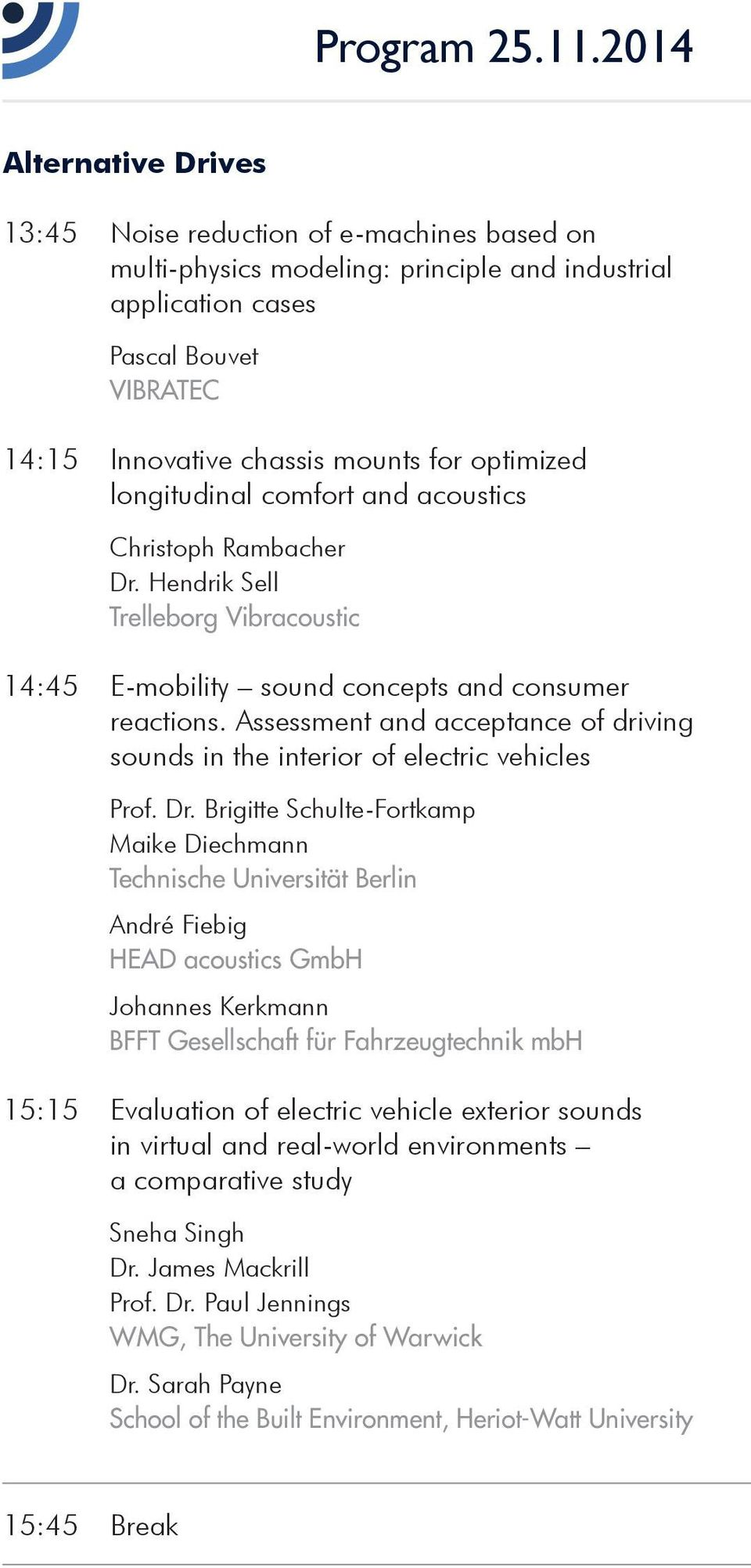optimized longitudinal comfort and acoustics Christoph Rambacher Dr. Hendrik Sell Trelleborg Vibracoustic 14:45 E-mobility sound concepts and consumer reactions.