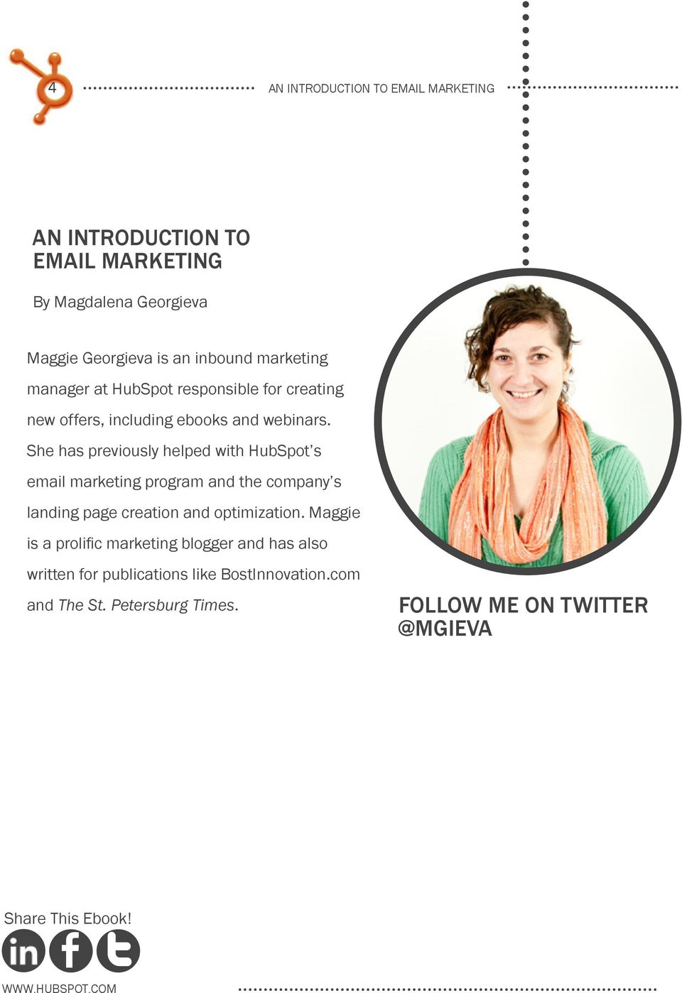 She has previously helped with HubSpot s email marketing program and the company s landing page creation and