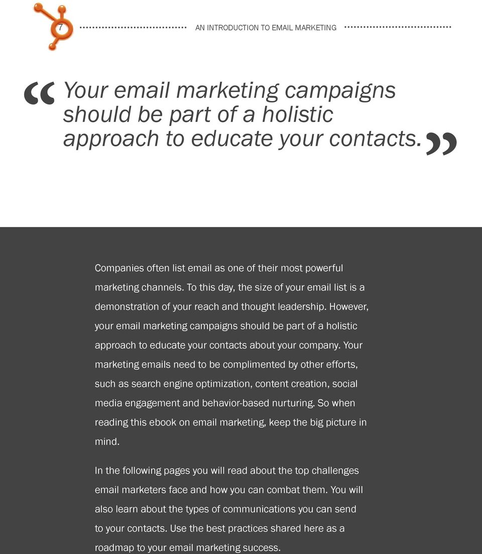 However, your email marketing campaigns should be part of a holistic approach to educate your contacts about your company.