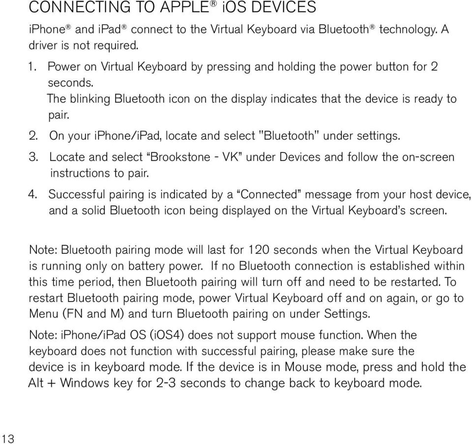 3. locate and select Brookstone - VK under Devices and follow the on-screen instructions to pair. 4.
