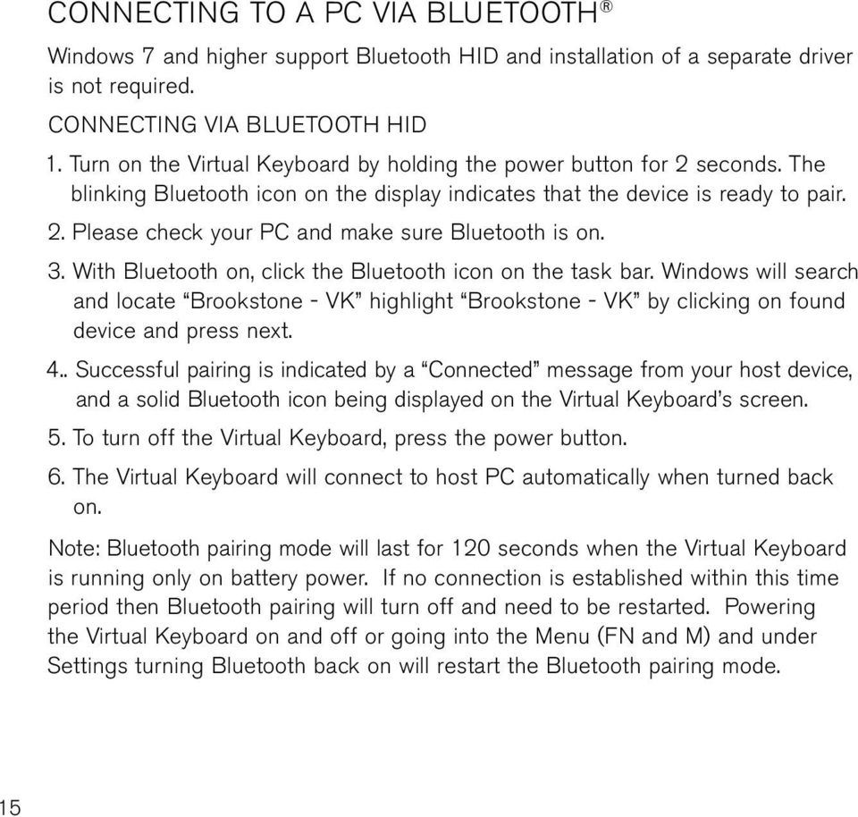3. With Bluetooth on, click the Bluetooth icon on the task bar. Windows will search and locate Brookstone - VK highlight Brookstone - VK by clicking on found device and press next. 4.