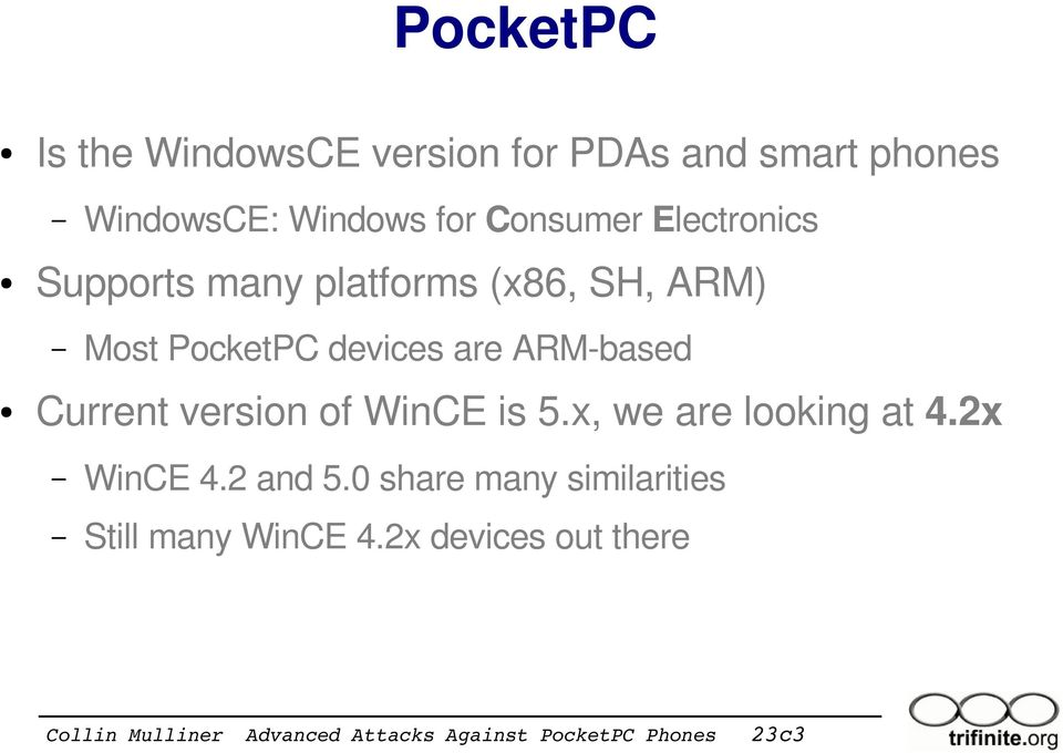 devices are ARM based Current version of WinCE is 5.x, we are looking at 4.