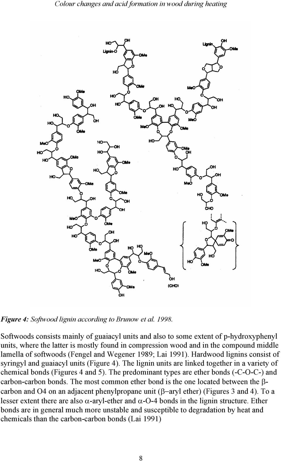 softwoods (Fengel and Wegener 1989; Lai 1991). Hardwood lignins consist of syringyl and guaiacyl units (Figure 4).