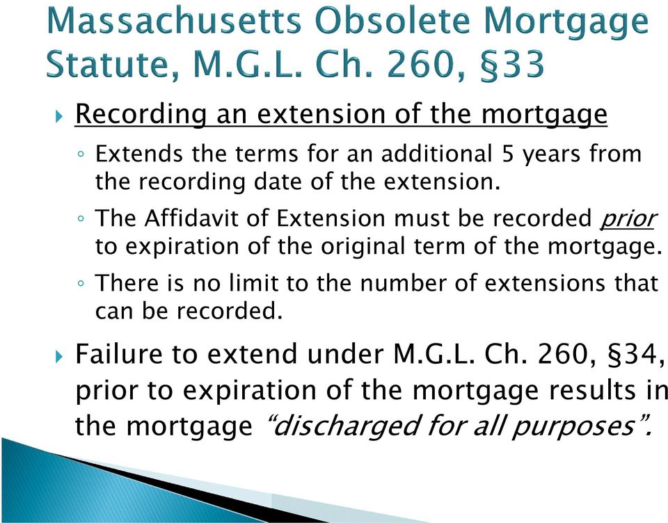 The Affidavit of Extension must be recorded prior to expiration of the original term of the mortgage.