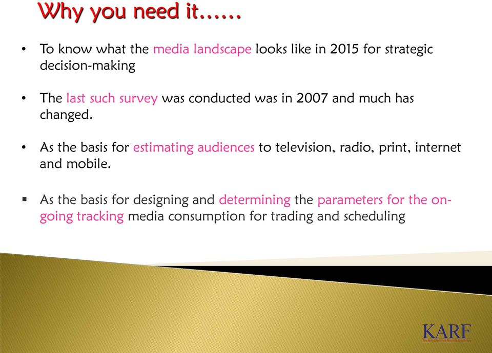As the basis for estimating audiences to television, radio, print, internet and mobile.
