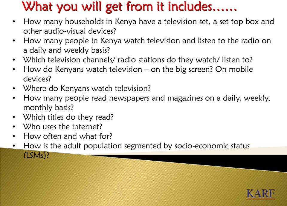 Which television channels/ radio stations do they watch/ listen to? How do Kenyans watch television on the big screen? On mobile devices?