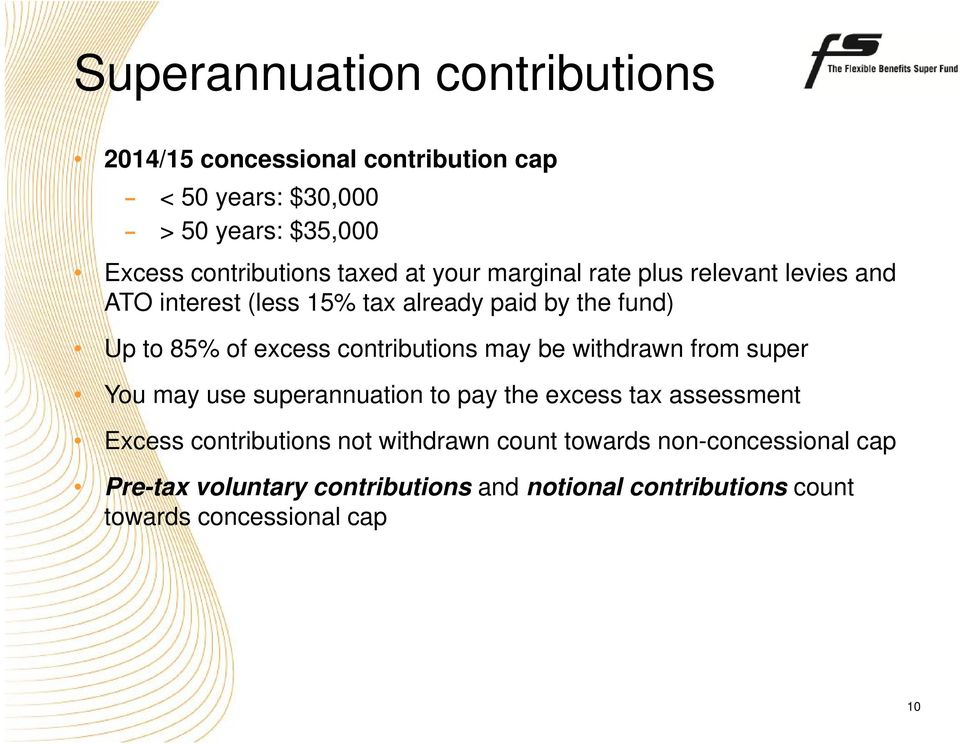contributions may be withdrawn from super You may use superannuation to pay the excess tax assessment Excess contributions not