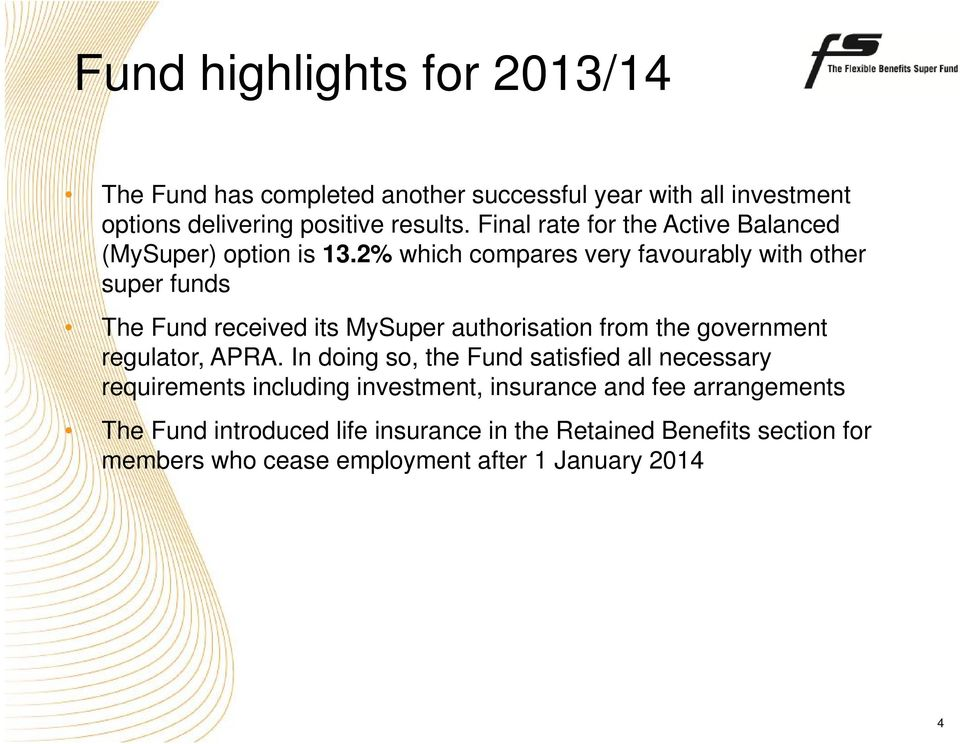 2% which compares very favourably with other super funds The Fund received its MySuper authorisation from the government regulator, APRA.