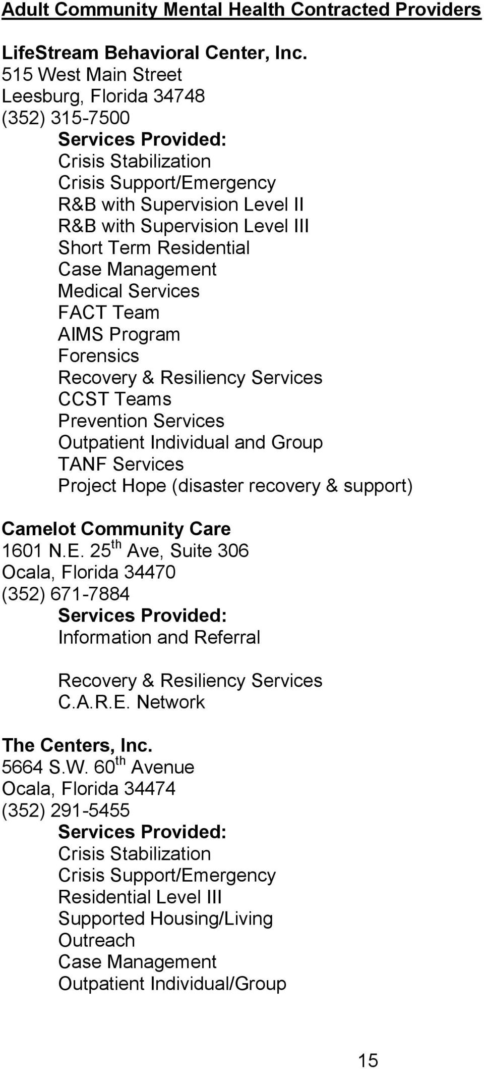Program Forensics Recovery & Resiliency Services CCST Teams Prevention Services Outpatient Individual and Group TANF Services Project Hope (disaster recovery & support) Camelot Community Care 1601 N.