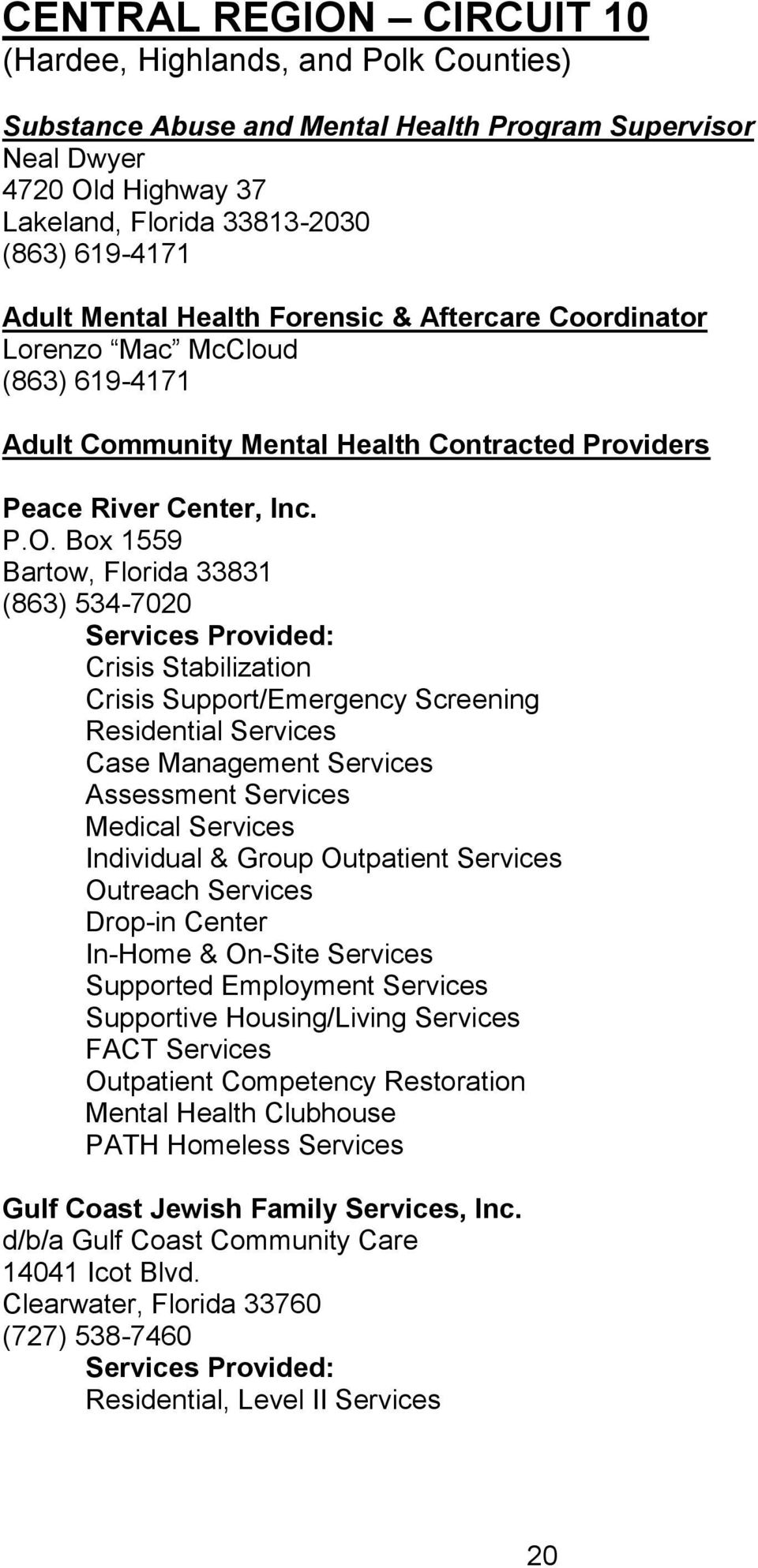 Box 1559 Bartow, Florida 33831 (863) 534-7020 Residential Services Assessment Services Individual & Group Outpatient Services Drop-in Center In-Home & On-Site Services Supportive Housing/Living