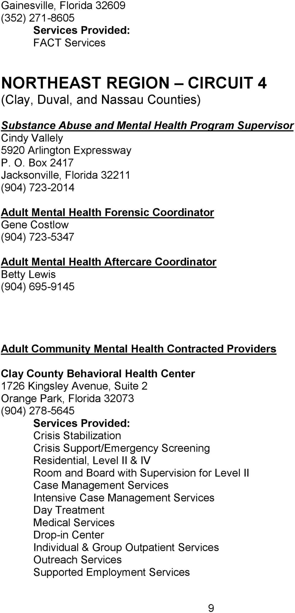 Box 2417 Jacksonville, Florida 32211 (904) 723-2014 Adult Mental Health Forensic Coordinator Gene Costlow (904) 723-5347 Adult Mental Health Aftercare Coordinator Betty Lewis