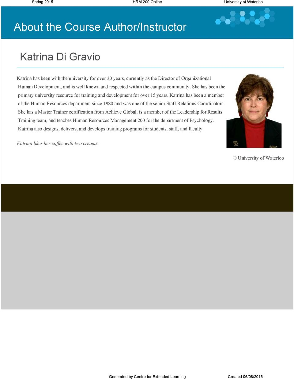Katrina has been a member of the Human Resources department since 1980 and was one of the senior Staff Relations Coordinators.