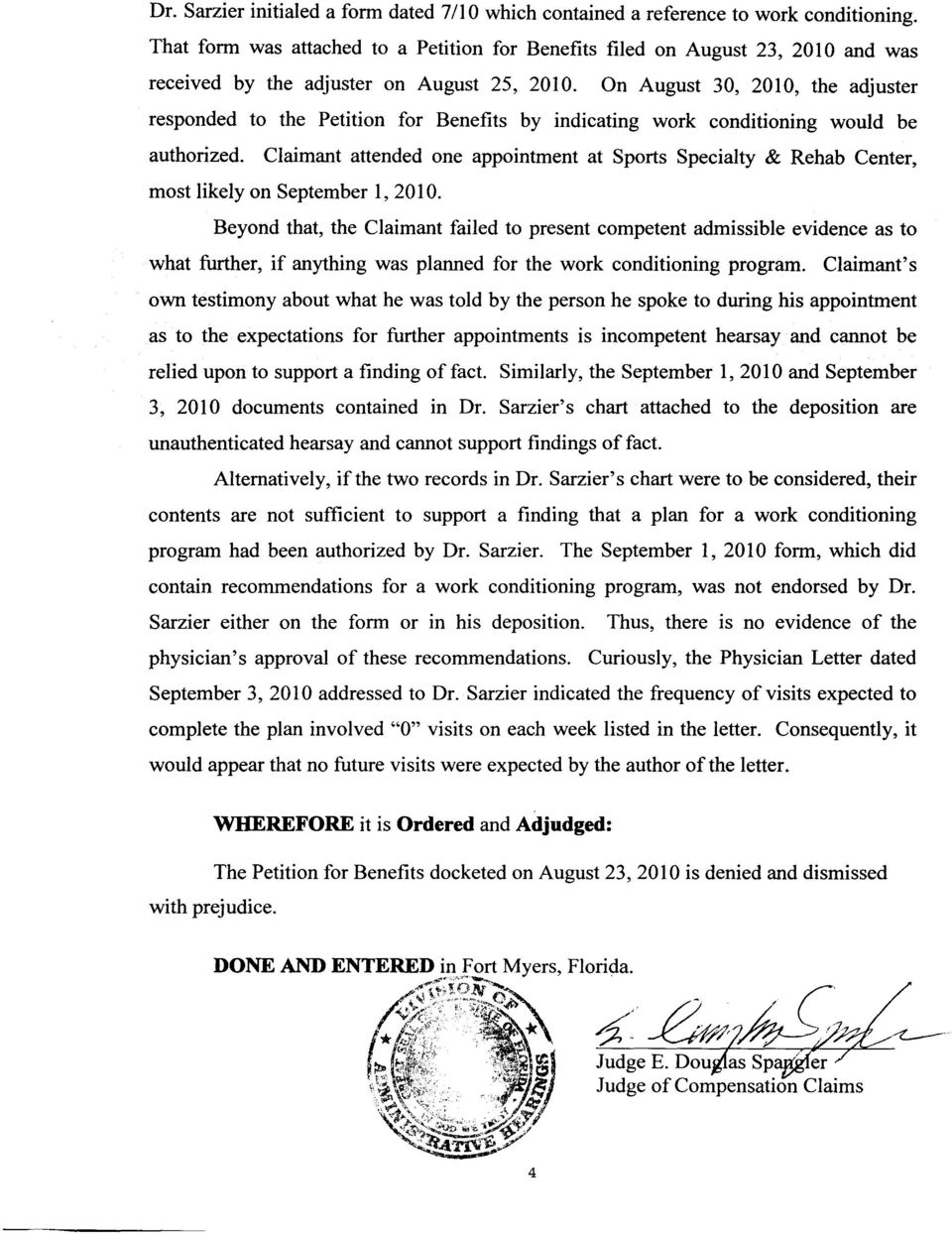On August 30, 2010, the adjuster responded to the Petition for Benefits by indicating work conditioning would be authorized.