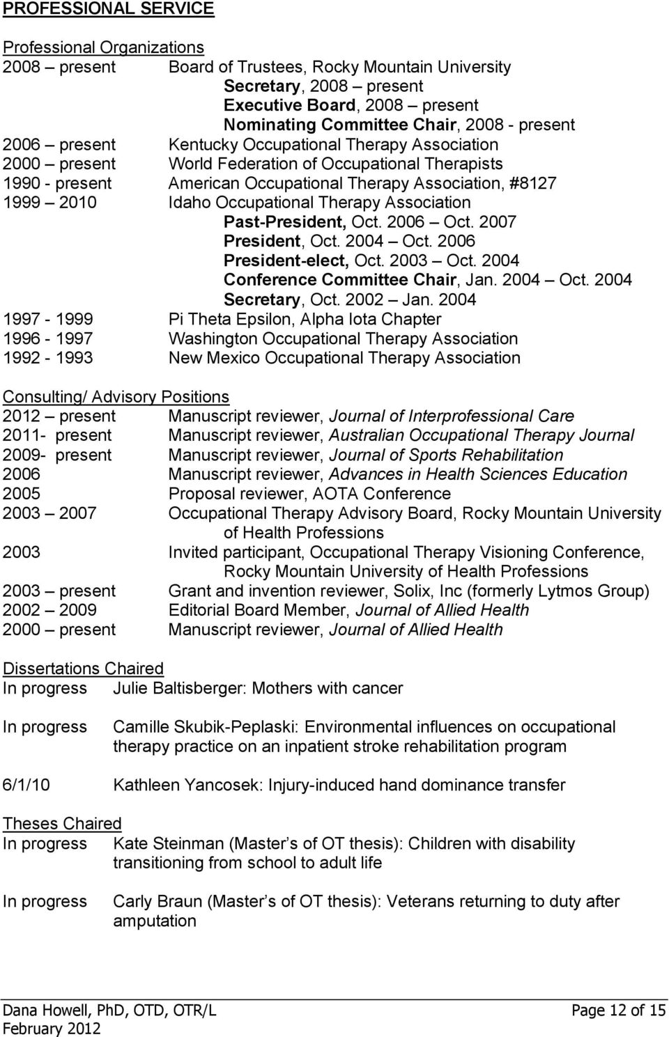 Occupational Therapy Association Past-President, Oct. 2006 Oct. 2007 President, Oct. 2004 Oct. 2006 President-elect, Oct. 2003 Oct. 2004 Conference Committee Chair, Jan. 2004 Oct. 2004 Secretary, Oct.
