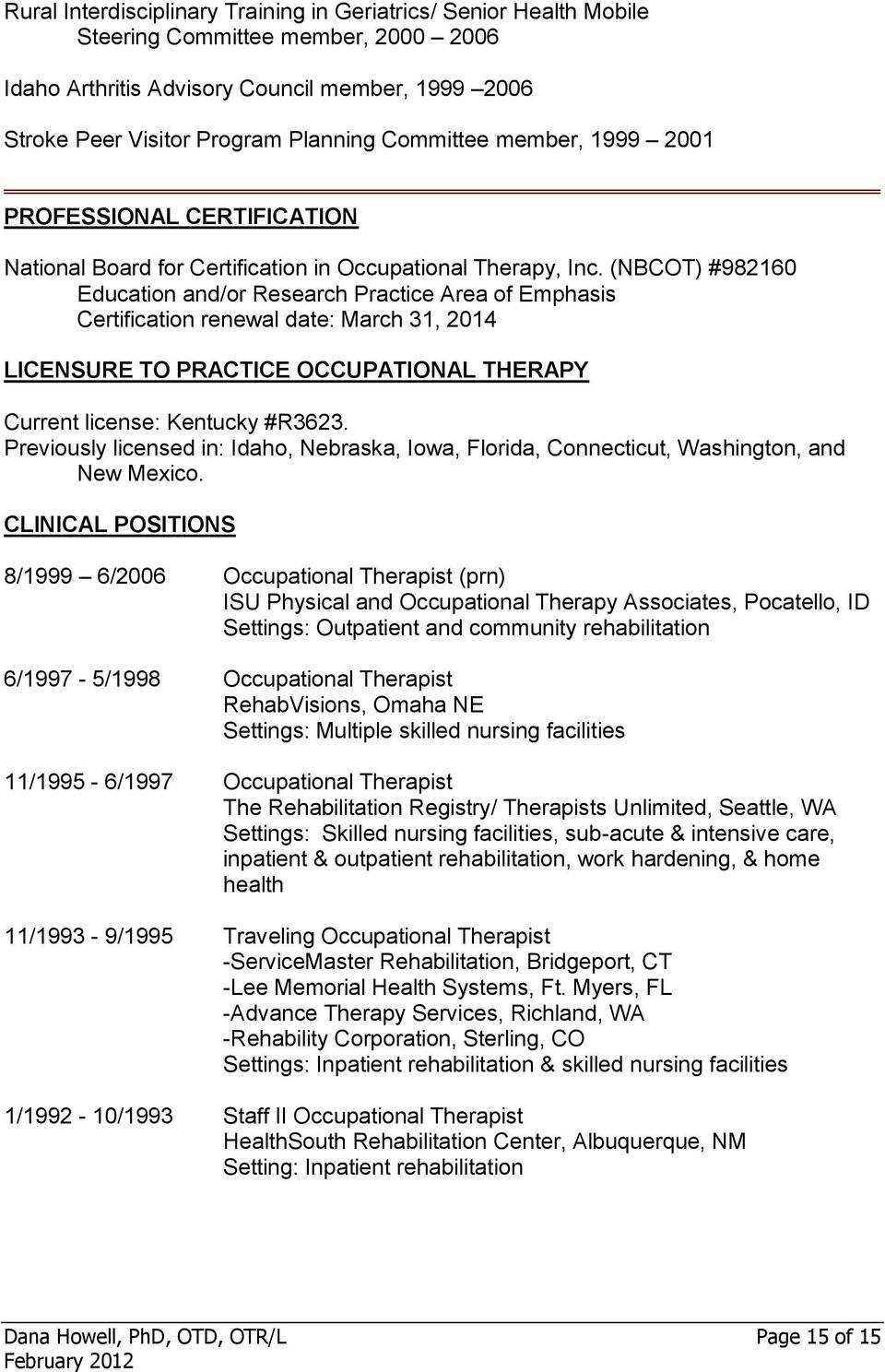 (NBCOT) #982160 Education and/or Research Practice Area of Emphasis Certification renewal date: March 31, 2014 LICENSURE TO PRACTICE OCCUPATIONAL THERAPY Current license: Kentucky #R3623.