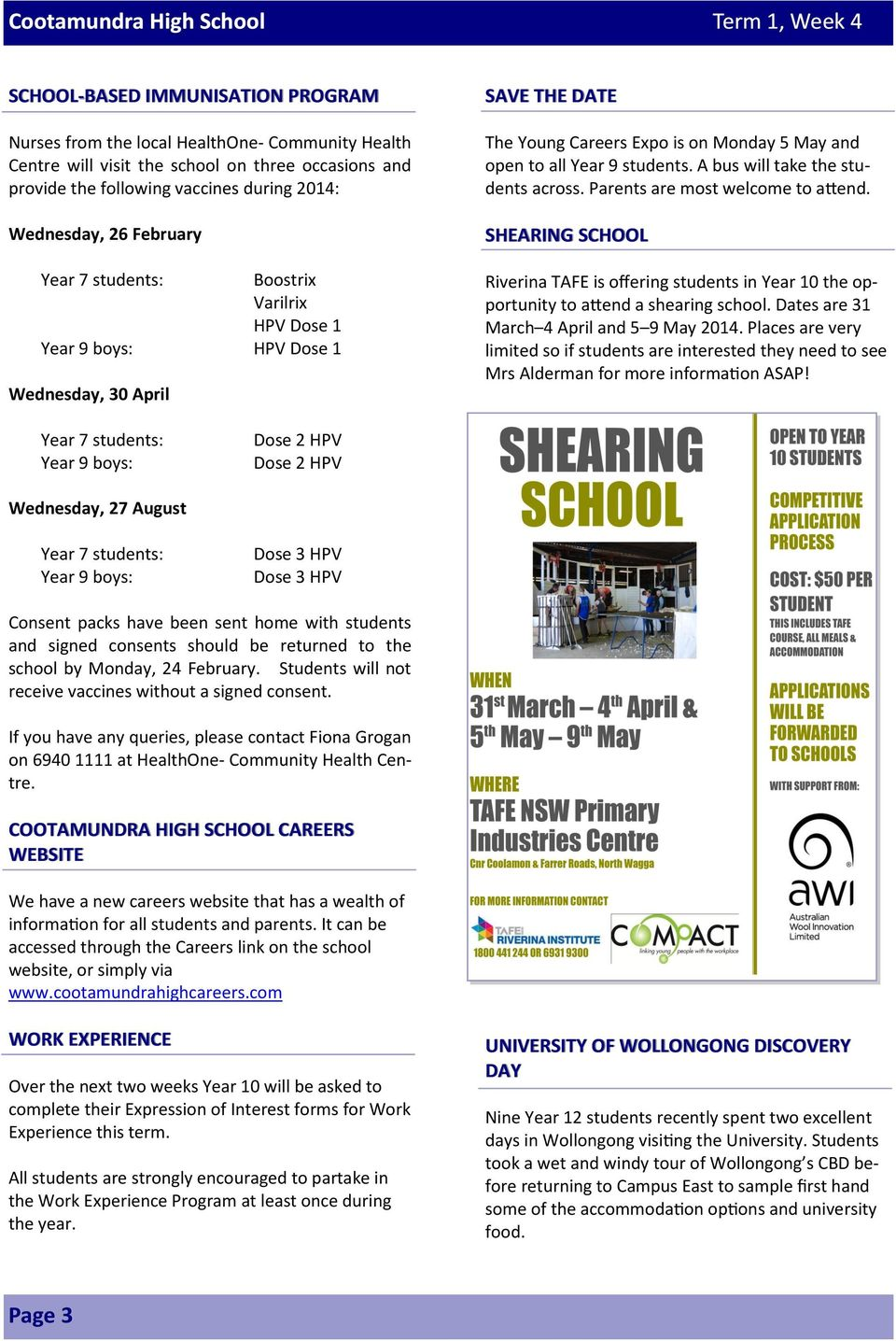 A bus will take the students across. Parents are most welcome to attend. SHEARING SCHOOL Riverina TAFE is offering students in Year 10 the opportunity to attend a shearing school.