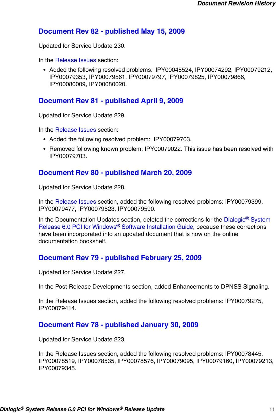 Document Rev 81 - published April 9, 2009 Updated for Service Update 229. In the Release Issues section: Added the following resolved problem: IPY00079703.