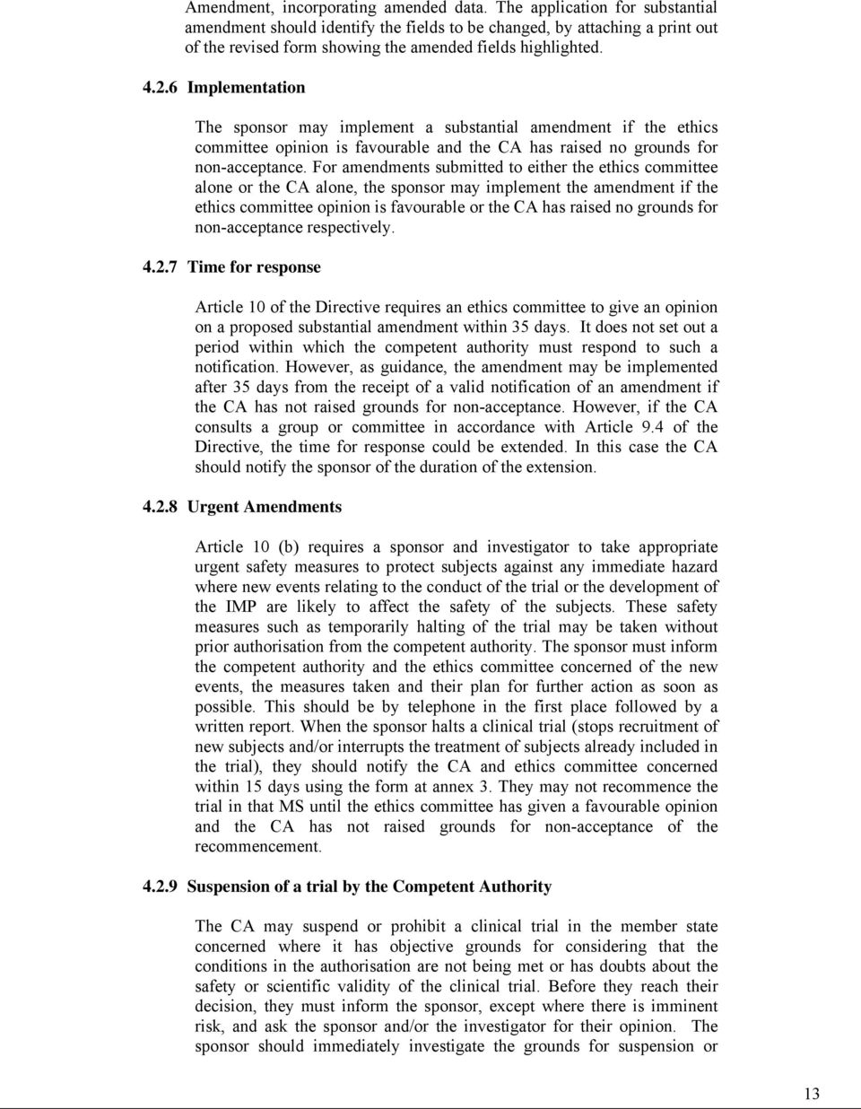 6 Implementation The sponsor may implement a substantial amendment if the ethics committee opinion is favourable and the CA has raised no grounds for non-acceptance.