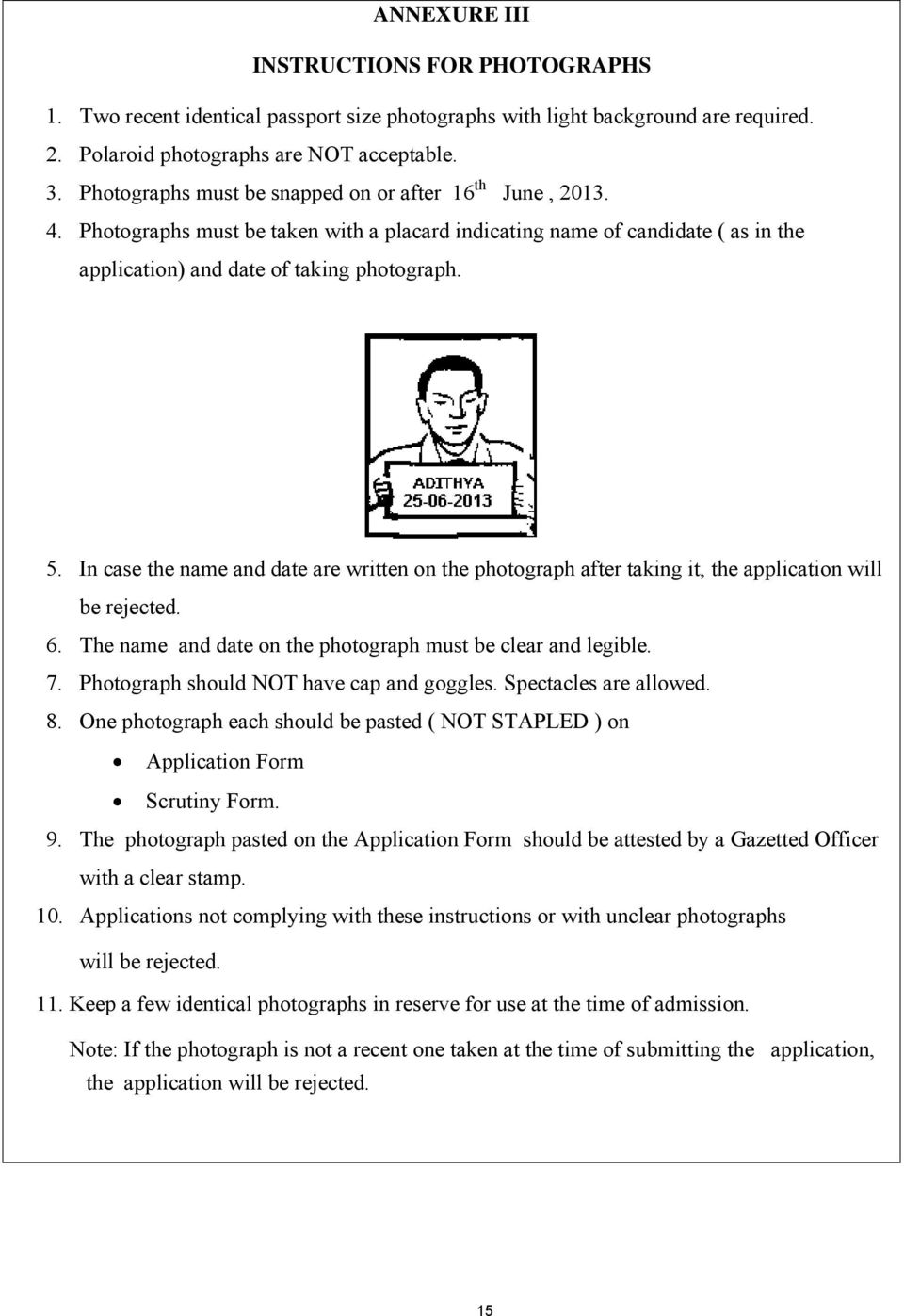 In case the name and date are written on the photograph after taking it, the application will be rejected. 6. The name and date on the photograph must be clear and legible. 7.