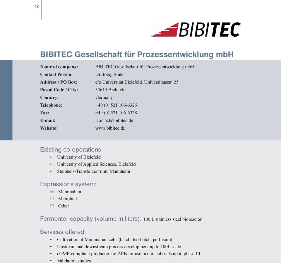 25 Postal Code / City: 33615 Bielefeld Country: Germany Telephone: +49 (0) 521 106-6326 Fax: +49 (0) 521 106-6328 E-mail: contact@bibitec.