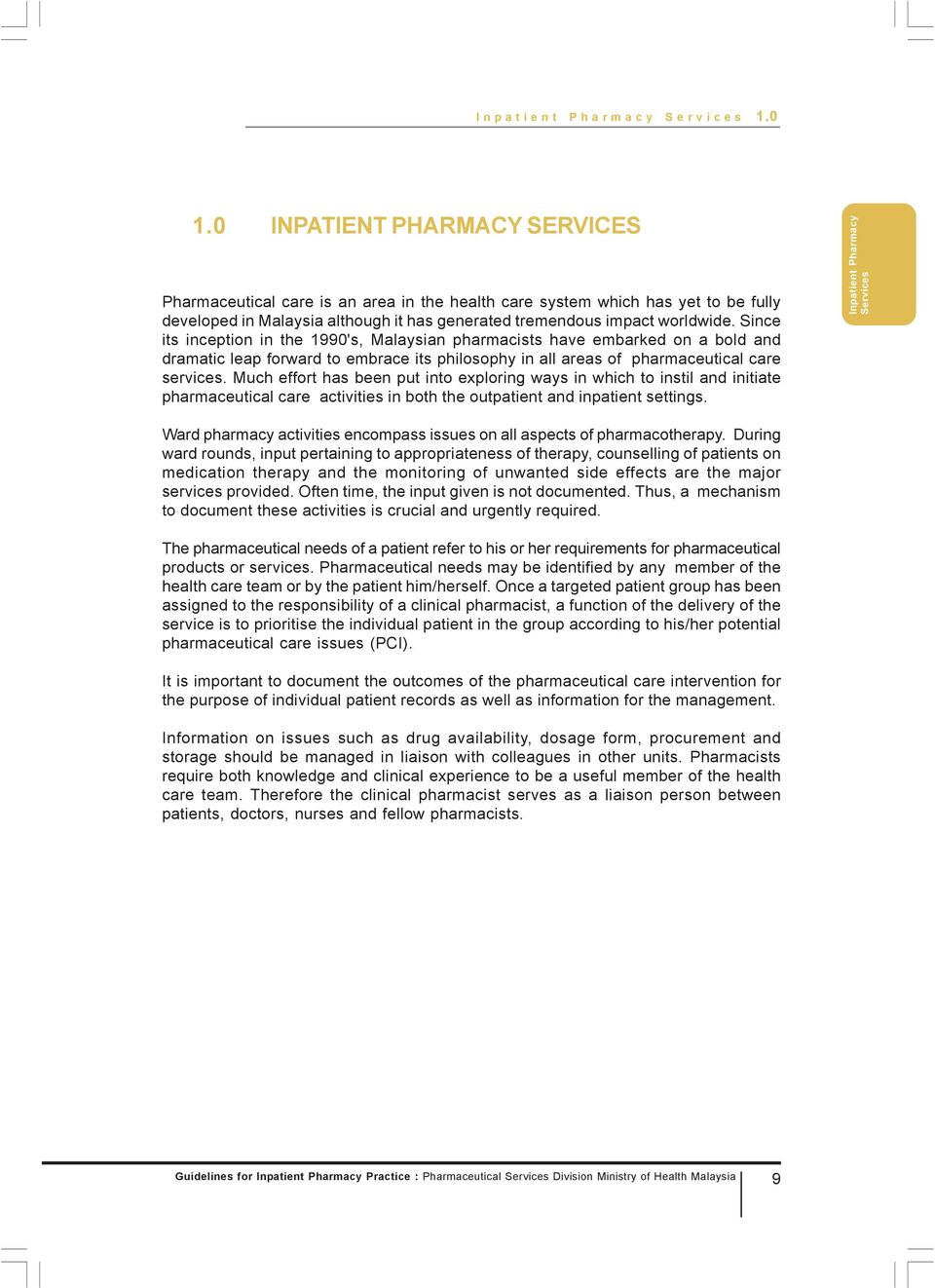 Since its inception in the 1990's, Malaysian pharmacists have embarked on a bold and dramatic leap forward to embrace its philosophy in all areas of pharmaceutical care services.