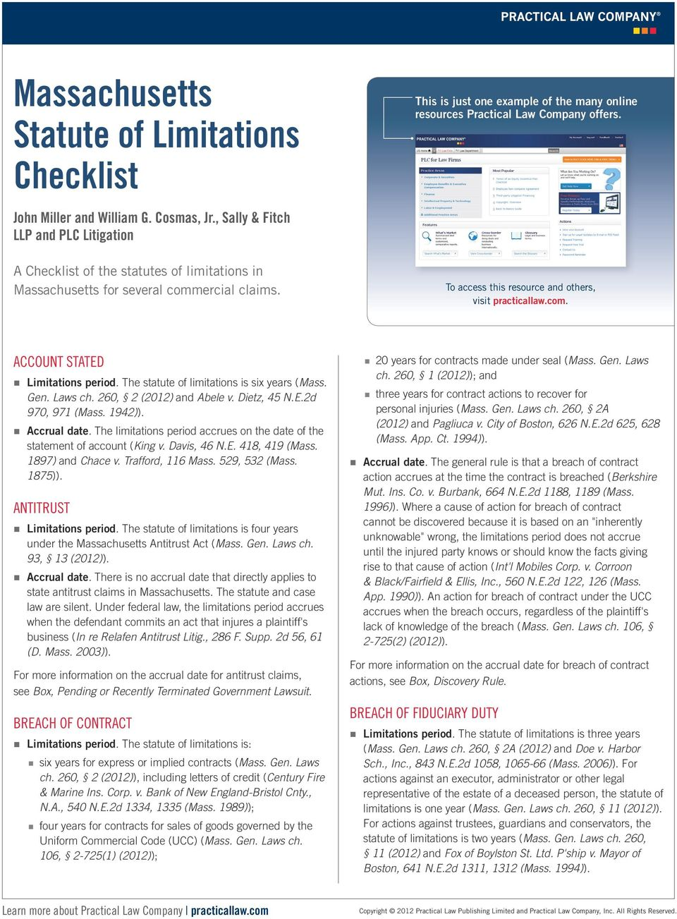 The statute of limitations is six years (Mass. Gen. Laws ch. 260, 2 (2012) and Abele v. Dietz, 45 N.E.2d 970, 971 (Mass. 1942)). Accrual date.