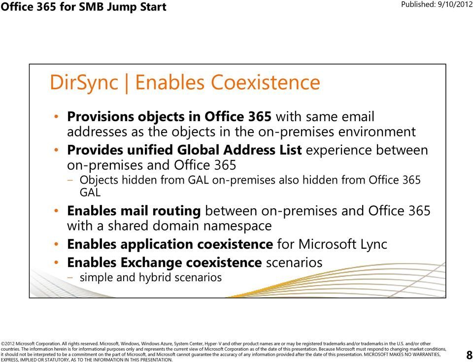 on-premises also hidden from Office 365 GAL Enables mail routing between on-premises and Office 365 with a shared domain