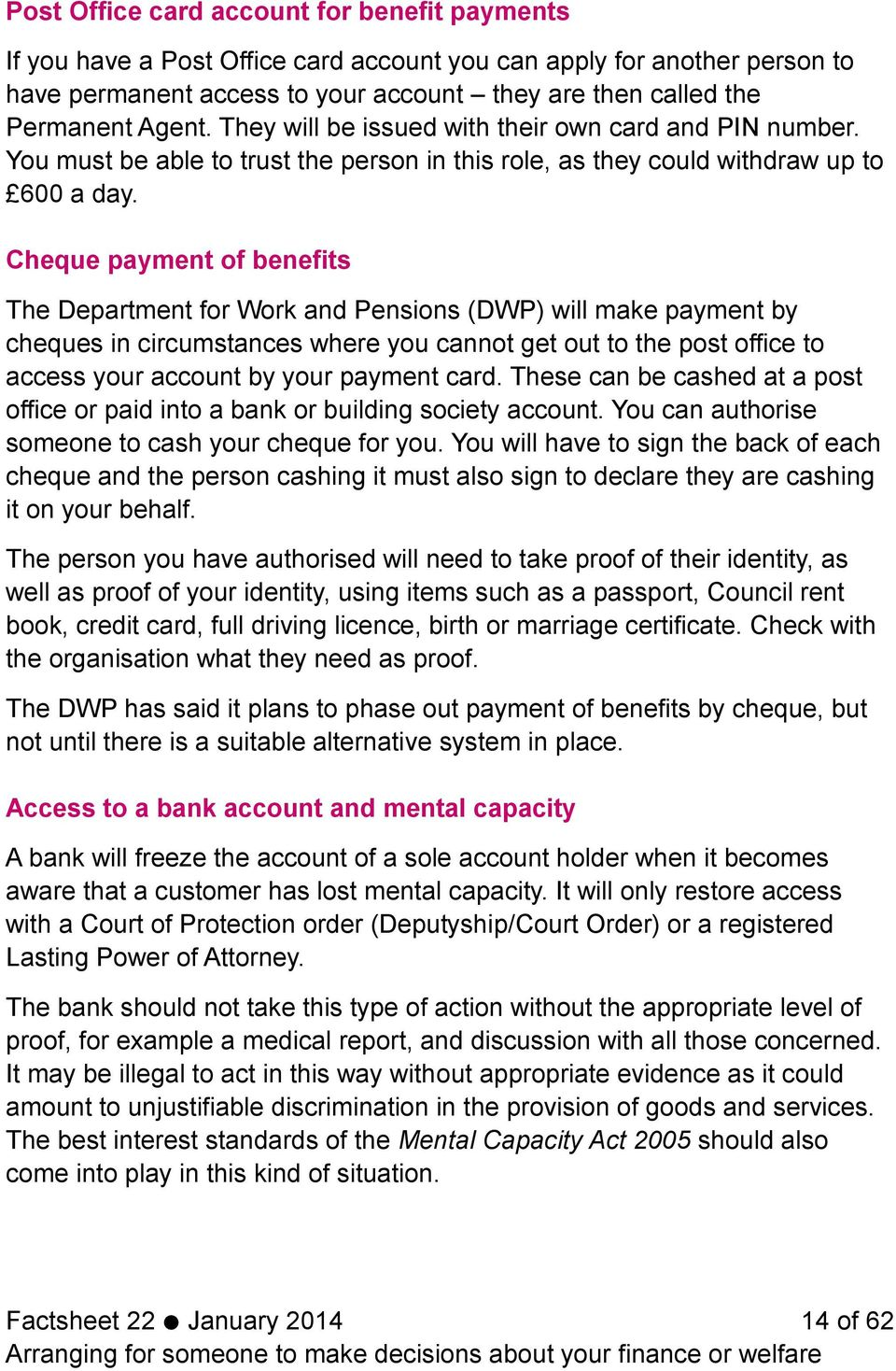 Cheque payment of benefits The Department for Work and Pensions (DWP) will make payment by cheques in circumstances where you cannot get out to the post office to access your account by your payment