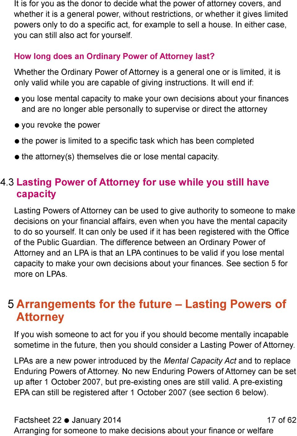Whether the Ordinary Power of Attorney is a general one or is limited, it is only valid while you are capable of giving instructions.