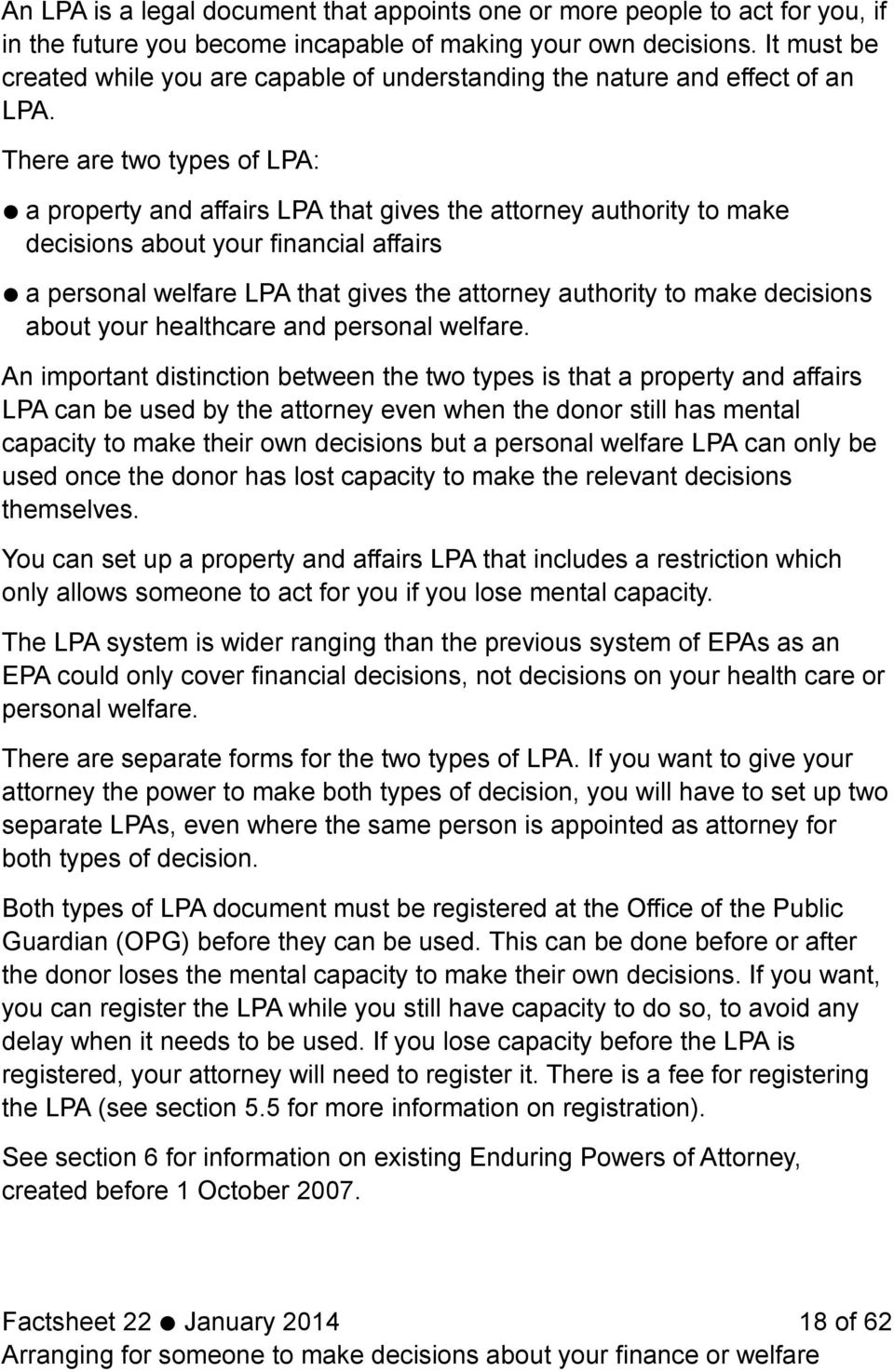 There are two types of LPA: a property and affairs LPA that gives the attorney authority to make decisions about your financial affairs a personal welfare LPA that gives the attorney authority to