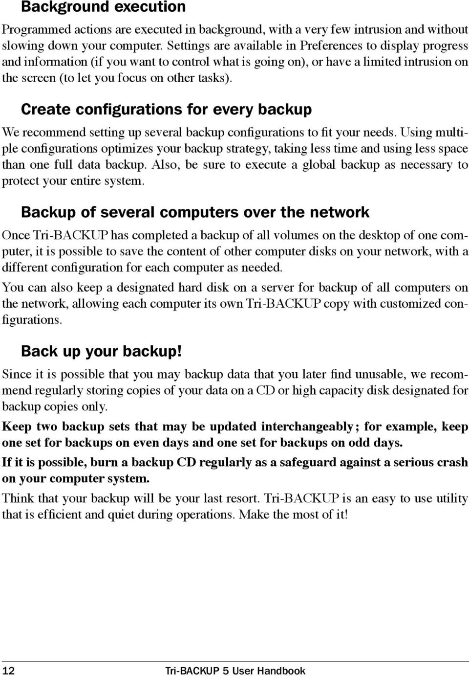 Create configurations for every backup We recommend setting up several backup configurations to fit your needs.