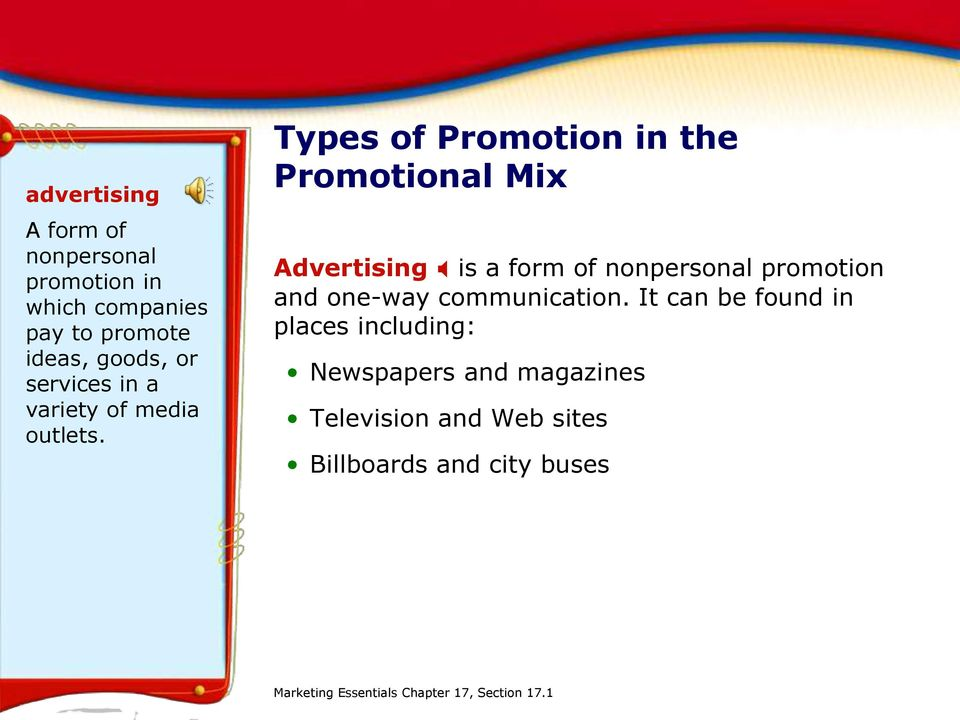 Types of Promotion in the Promotional Mix Advertising X is a form of nonpersonal promotion and one-way