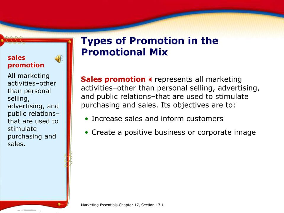 Types of Promotion in the Promotional Mix Sales promotion X represents all marketing activities other than personal selling,