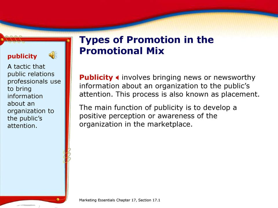 Types of Promotion in the Promotional Mix Publicity X involves bringing news or newsworthy information about an