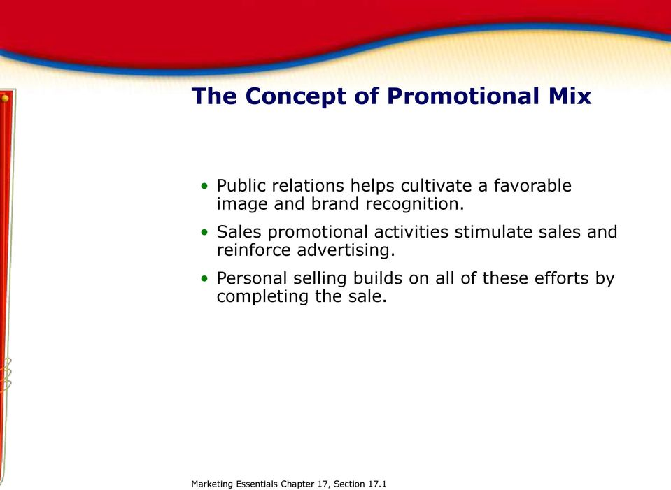 Sales promotional activities stimulate sales and reinforce advertising.