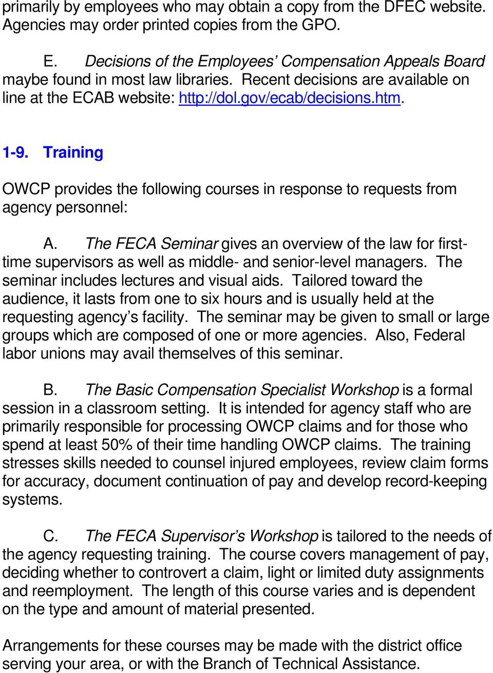 Training OWCP provides the following courses in response to requests from agency personnel: A.