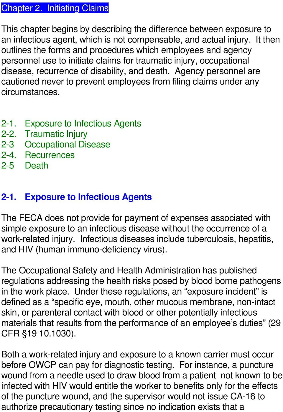 Agency personnel are cautioned never to prevent employees from filing claims under any circumstances. 2-1. Exposure to Infectious Agents 2-2. Traumatic Injury 2-3 Occupational Disease 2-4.