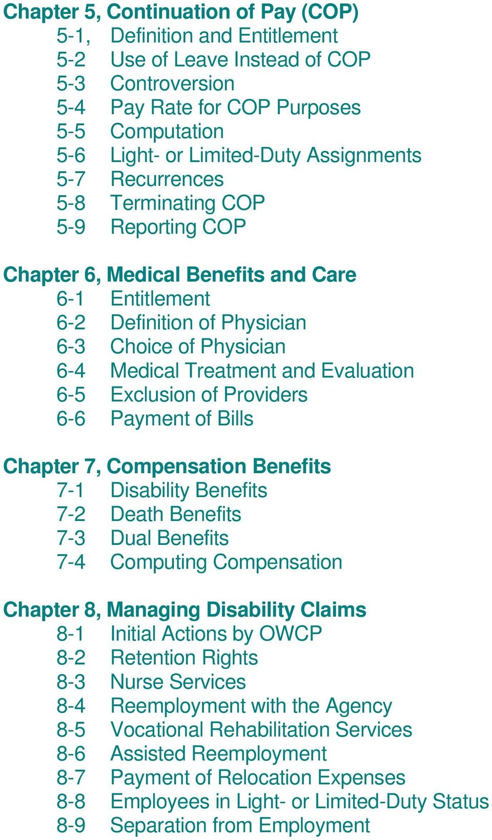 Evaluation 6-5 Exclusion of Providers 6-6 Payment of Bills Chapter 7, Compensation Benefits 7-1 Disability Benefits 7-2 Death Benefits 7-3 Dual Benefits 7-4 Computing Compensation Chapter 8, Managing