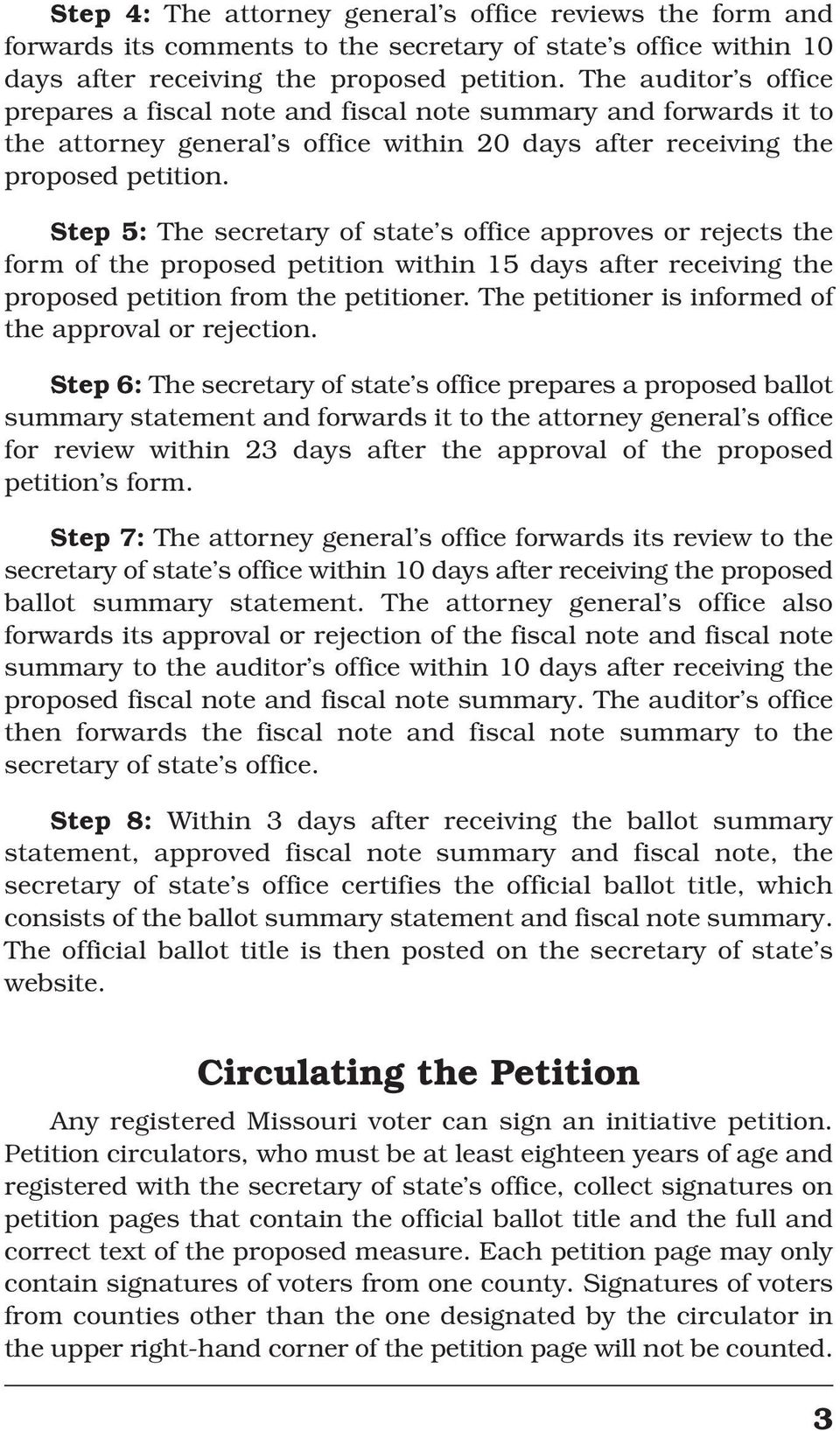 Step 5: The secretary of state s office approves or rejects the form of the proposed petition within 15 days after receiving the proposed petition from the petitioner.