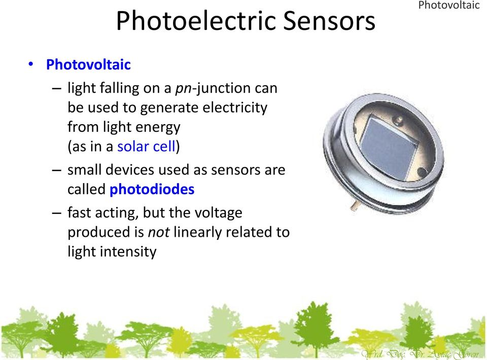 pn-junction can be used to generate electricity from light energy (as in a
