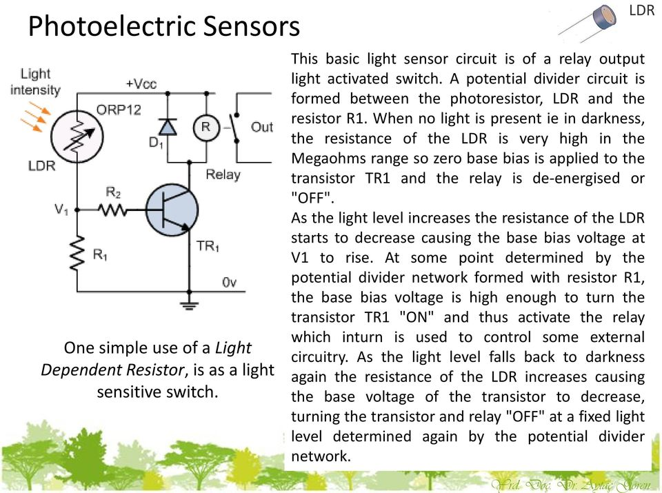 "When no light is present ie in darkness, the resistance of the LDR is very high in the Megaohms range so zero base bias is applied to the transistor TR1 and the relay is de-energised or ""OFF""."