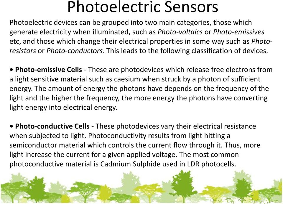 those which change their electrical properties in some way such as Photoresistors or Photo-conductors. This leads to the following classification of devices.