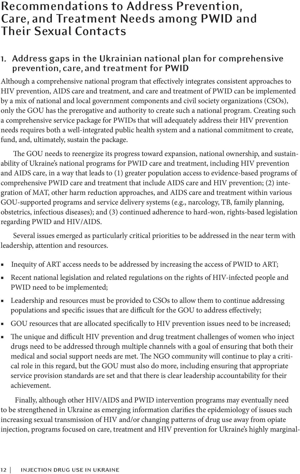 HIV prevention, AIDS care and treatment, and care and treatment of PWID can be implemented by a mix of national and local government components and civil society organizations (CSOs), only the GOU
