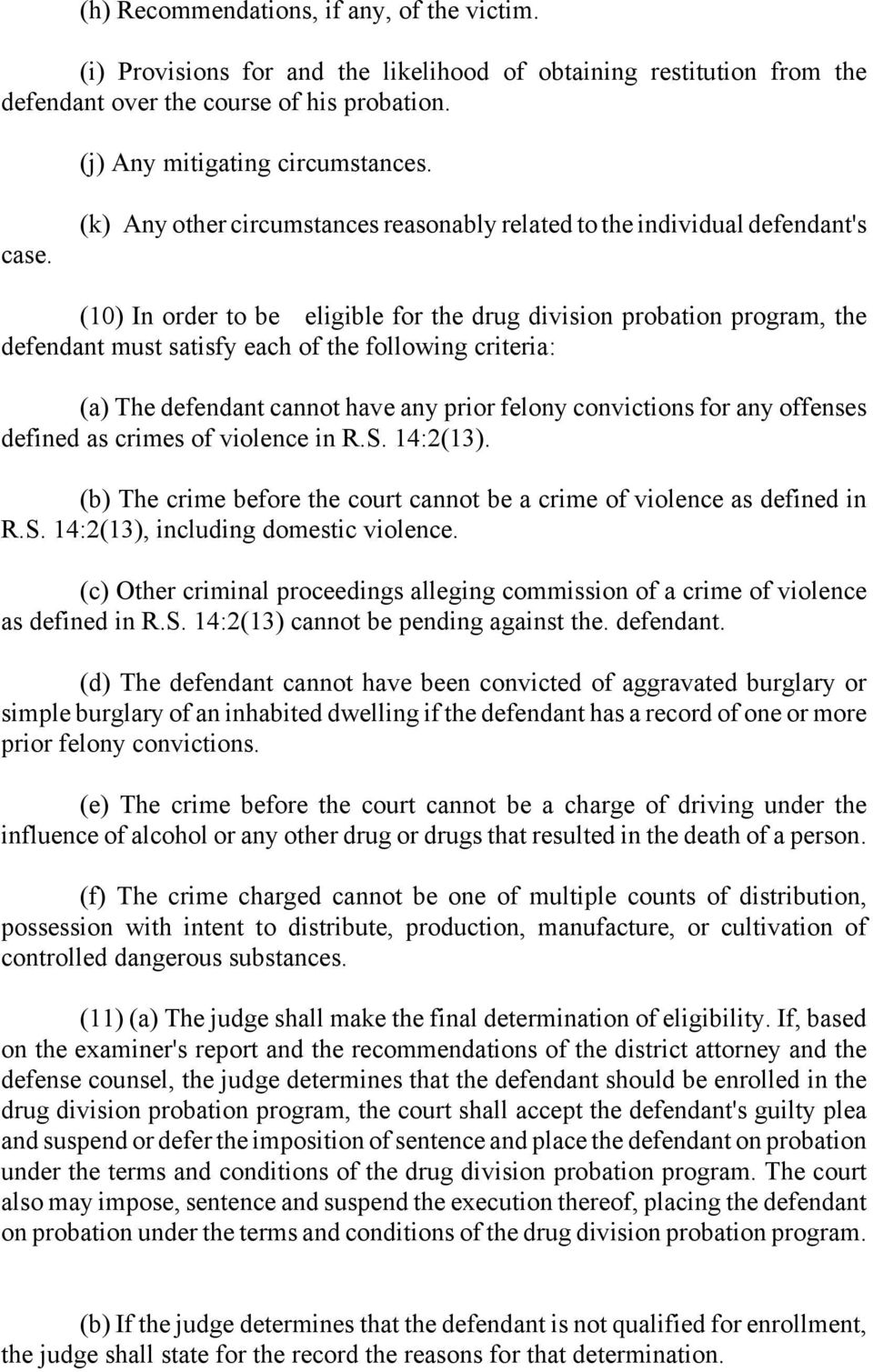 criteria: (a) The defendant cannot have any prior felony convictions for any offenses defined as crimes of violence in R.S. 14:2(13).