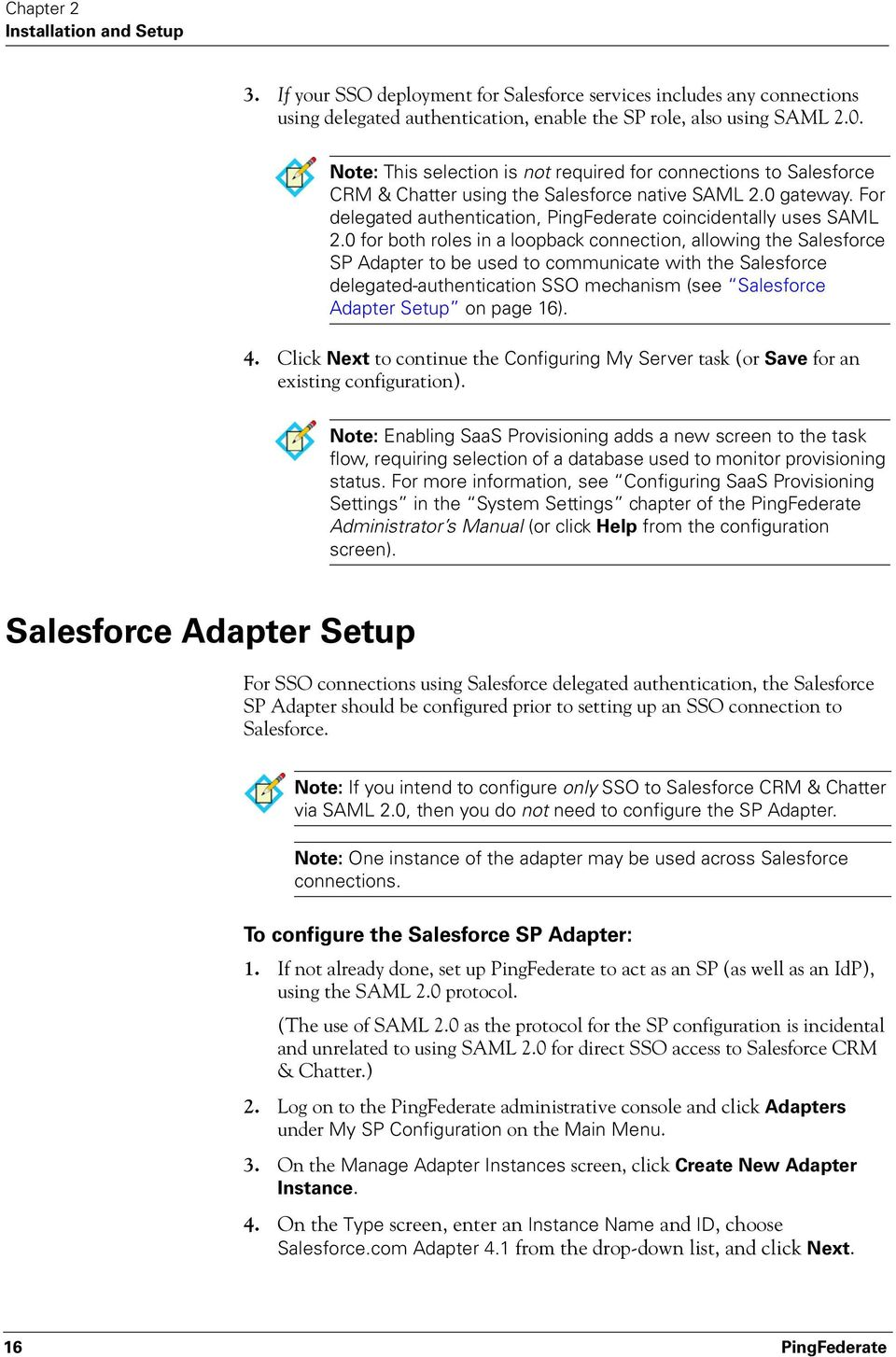0 for both roles in a loopback connection, allowing the Salesforce SP Adapter to be used to communicate with the Salesforce delegated-authentication SSO mechanism (see Salesforce Adapter Setup on