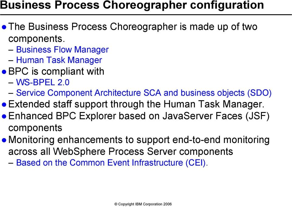 0 Service Component Architecture SCA and business objects (SDO) Extended staff support through the Human Task Manager.