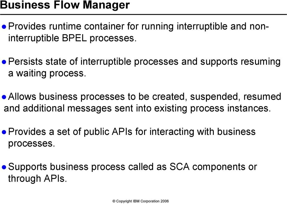 Allows business processes to be created, suspended, resumed and additional messages sent into existing process