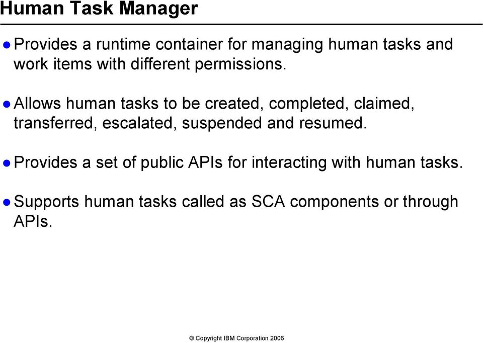 Allows human tasks to be created, completed, claimed, transferred, escalated,