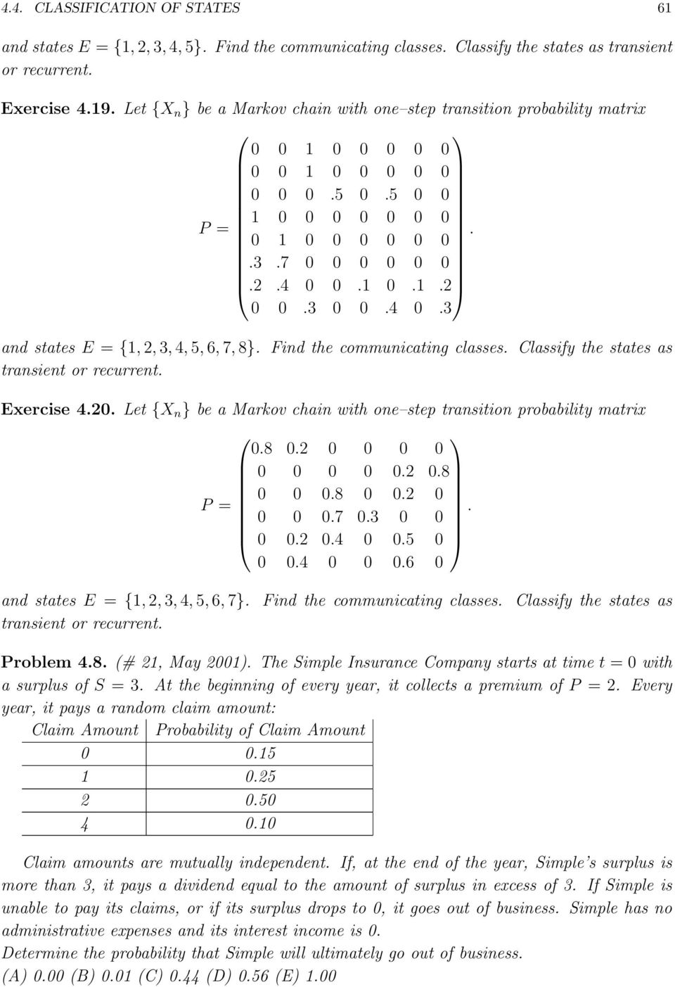 communicating classes Classify the states as transient or recurrent Exercise 40 Let {X n } be a Markov chain with one step transition probability matrix 08 0 0 0 0 0 0 0 0 0 0 08 0 0 08 0 0 0 P = 0 0