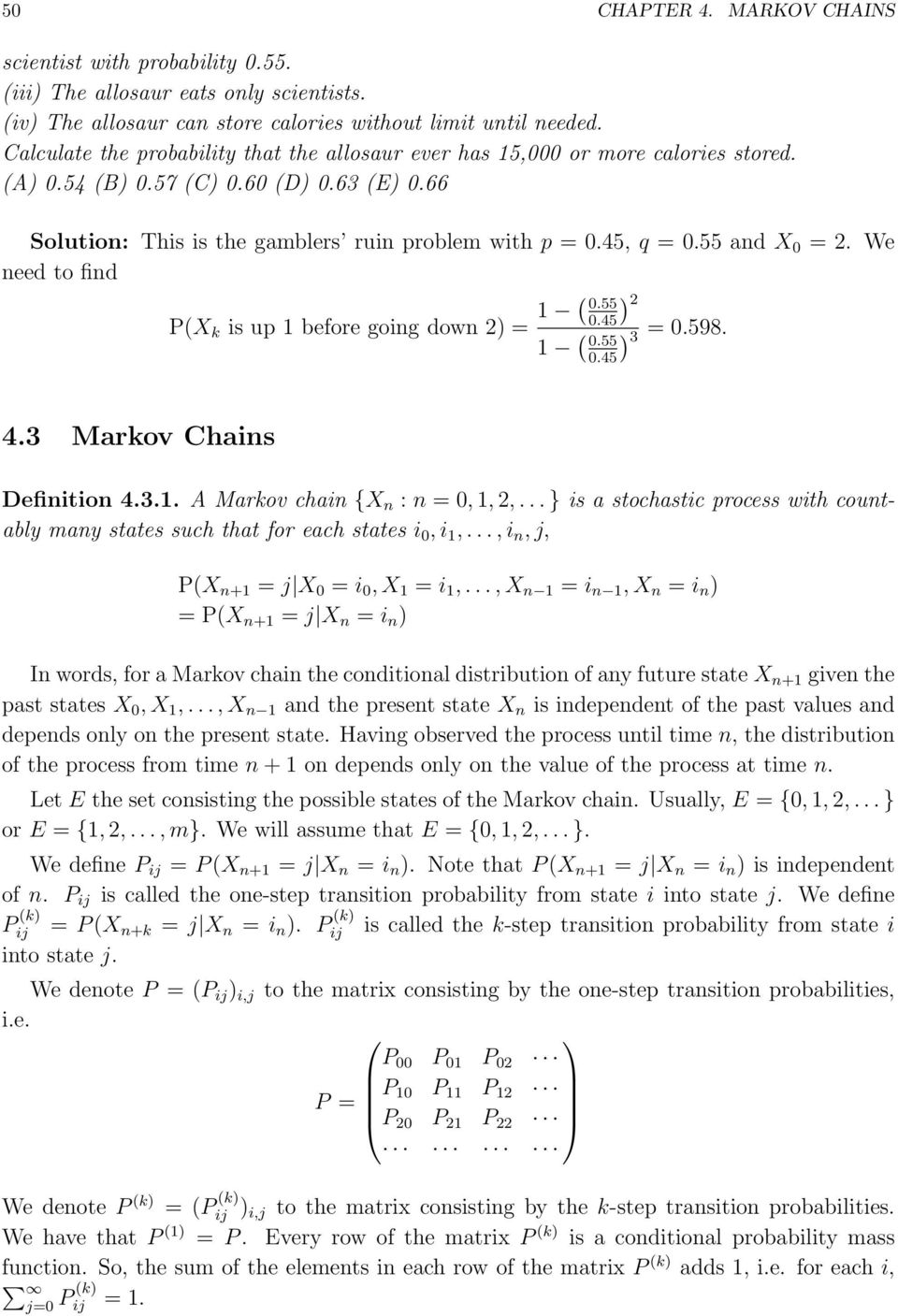 going down ) = ( 055 045 ( ) 055 3 = 0598 045 ) 43 Markov Chains Definition 43 A Markov chain {X n : n = 0,,, } is a stochastic process with countably many states such that for each states i 0, i,, i